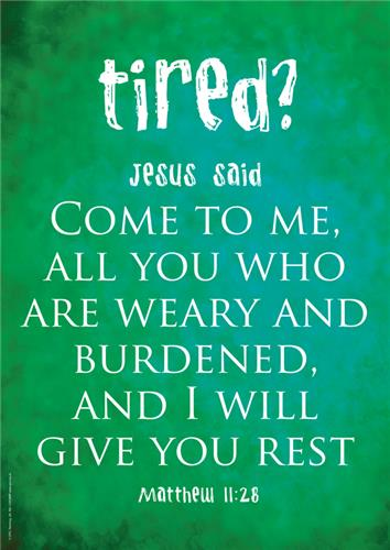 Tired? Mat 11:28